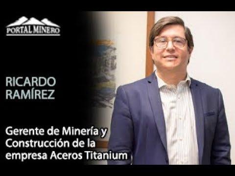 Ricardo Ramírez, Gerente de Minería y Construcción de la empresa Aceros Titanium