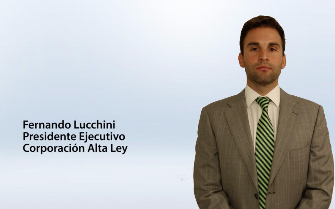 Entrevista Fernando Lucchini – presidente ejecutivo de Corporación Alta Ley