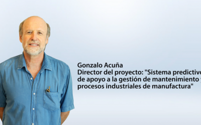 Entrevista Gonzalo Acuña – director del proyecto Sistema predictivo de apoyo a la gestión de mantenimiento y procesos industriales de manufactura