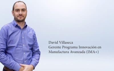 Entrevista David Villaseca – gerente Programa Innovación en Manufactura Avanzada (IMA+)